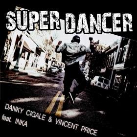 DANKY CIGALE & VINCENT PRICE FEAT. INKA - SUPER DANCER